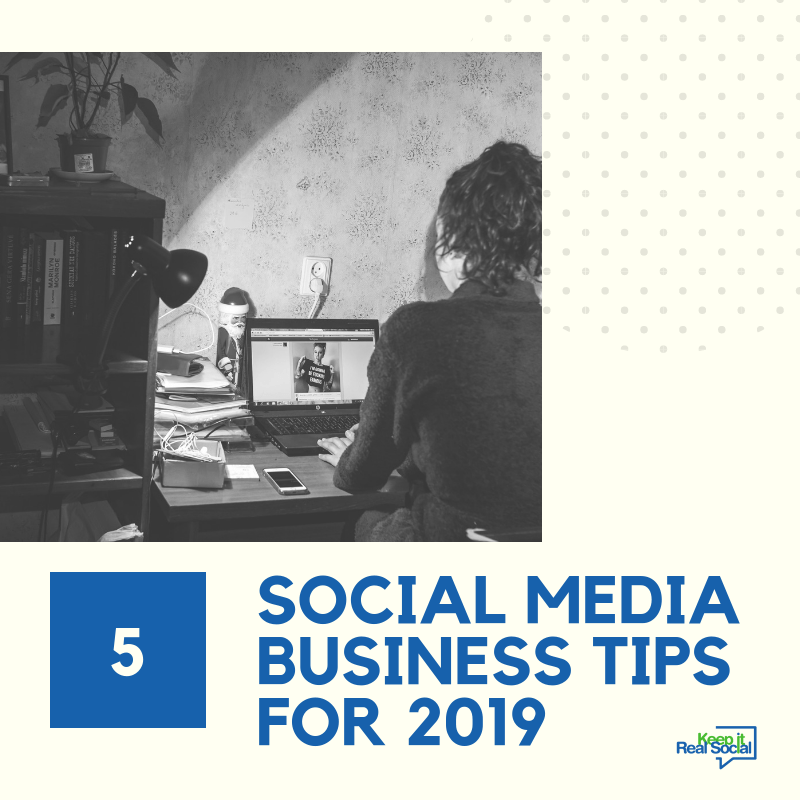 Five Social Media Tips for Your Business in 2019 #keepitrealsocial