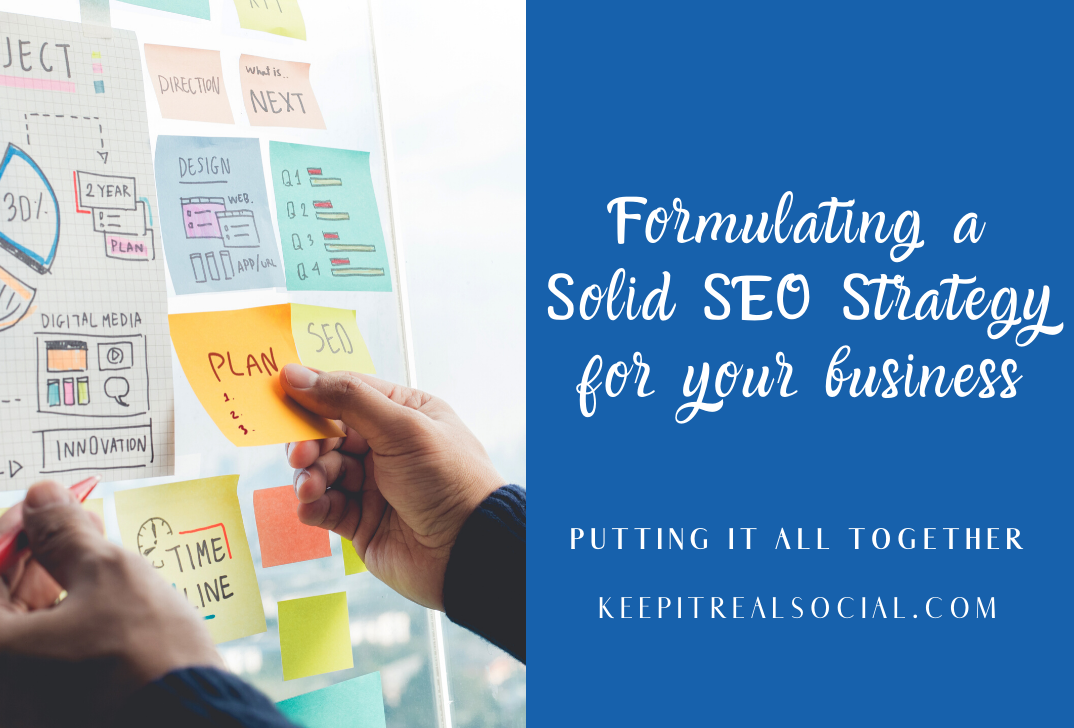 Putting It All Together And Formulating A Solid SEO Strategy For Your Site And Your Business