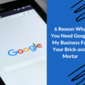 6 Reason Why You Need Google My Business For Your Brick-and-Mortar