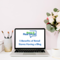 5 Benefits of Retail Stores Having a Blog